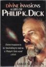Divine Invasions - A Life of Philip K. Dick